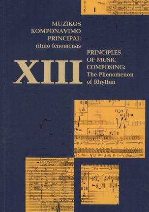 Muzikos komponavimo principai: ritmo fenomenas. Principles of Music Composing: The Phenomenon of Rhythm. XIII