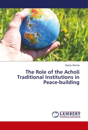 The Role of the Acholi Traditional Institutions in Peace-building