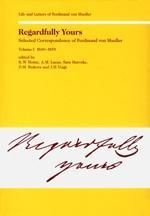 Regardfully Yours. Selected Correspondence of Ferdinand von Mueller