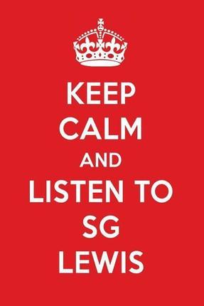 Keep Calm and Listen to Sg Lewis: Sg Lewis Designer Notebook
