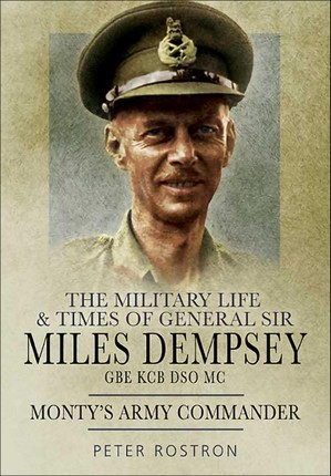 The Military Life & Times of General Sir Miles Dempsey GBE KCB DSO MC