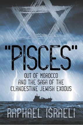 """Pisces"" Out of Morocco and the Saga of the Clandestine Jewish Exodus"