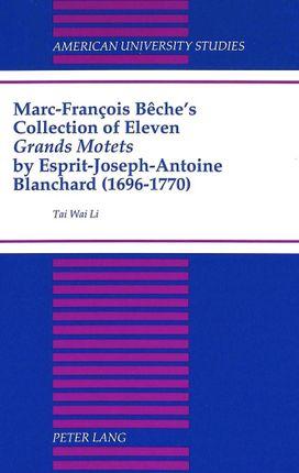 Marc-François Bêche's Collection of Eleven Grands Motets by Esprit-Joseph-Antoine Blanchard (1696-1770)