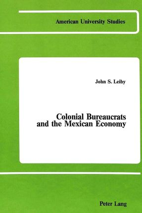 Colonial Bureaucrats and the Mexican Economy