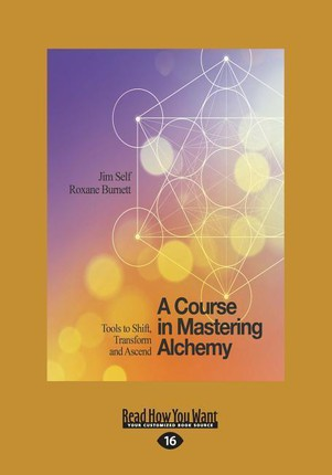 A Course in Mastering Alchemy: Tools to Shift, Transform and Ascend (Large Print 16pt)