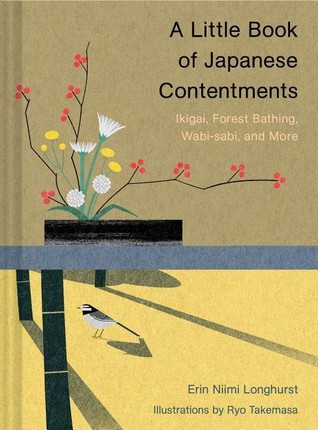 A Little Book of Japanese Contentments: Ikigai, Forest Bathing, Wabi-Sabi, and More (Japanese Books, Mindfulness Books, Books about Culture, Spiritual