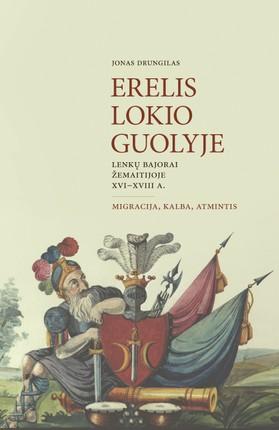 Erelis lokio guolyje: lenkų bajorai Žemaitijoje XVI–XVIII a. Migracija, kalba, atmintis