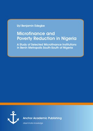 Microfinance and Poverty Reduction: An Empirical Evidence from Benin Metropolis South-South of Nigeria
