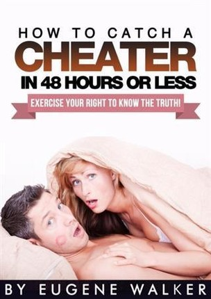 How to Catch a Cheater in 48 Hours or Less!