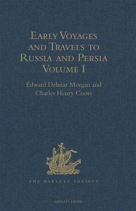 Early Voyages and Travels to Russia and Persia by Anthony Jenkinson and other Englishmen