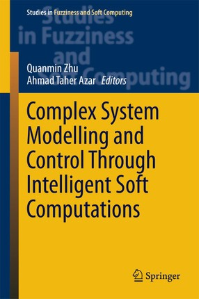 Complex System Modelling and Control Through Intelligent Soft Computations