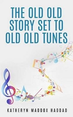 The Old Old Story Set to Old Old Tunes