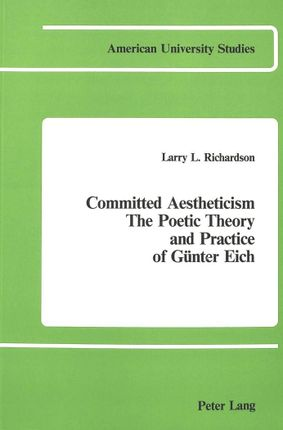 Committed Aestheticism: The Poetic Theory and Practice of Günter Eich