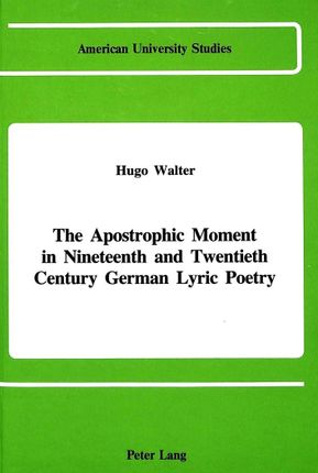 The Apostrophic Moment in 19th and 20th Century German Lyric Poetry