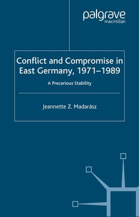 Conflict and Compromise in East Germany, 1971-1989