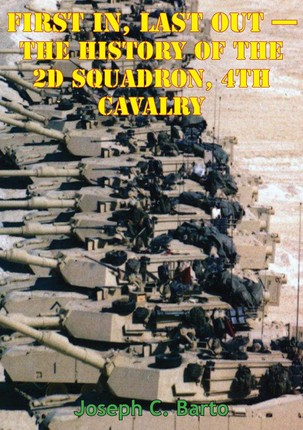 Task Force 2-4 Cav - First In, Last Out - The History Of The 2d Squadron, 4th Cavalry [Illustrated Edition]