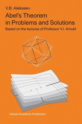 Abel S Theorem in Problems and Solutions: Based on the Lectures of Professor V.I. Arnold