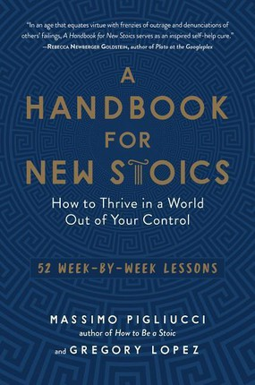 A Handbook for New Stoics: How to Thrive in a World Out of Your Control--52 Week-By-Week Lessons