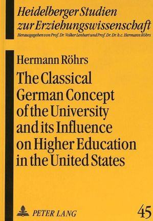 The Classical German Concept of the University and its Influence on Higher Education in the United States