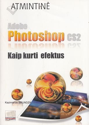 Atmintinė. Adobe Photoshop CS2. Kaip kurti efektus