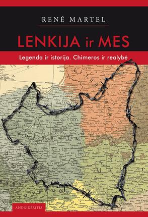 Lenkija ir mes: legenda ir istorija, chimeros ir realybė