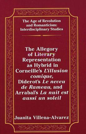 The Allegory of Literary Representation as Hybrid in Corneille's L'illusion comique, Diderot's Le neveu de Rameau, and Arrabal's La nuit est aussi un soleil
