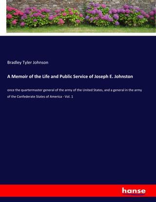 A Memoir of the Life and Public Service of Joseph E. Johnston