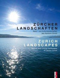 Zürcher Landschaften - Natur-und Kulturlandschaften des Kantons ZürichZurich Landscapes - Natural and Cultural Landscapes in the Canton of Zurich