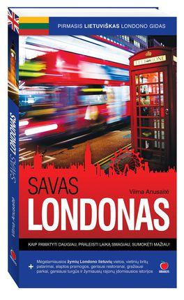 SAVAS LONDONAS: pirmas lietuviškas Londono gidas su Beatos Nicholson, Dalios Ibelhauptaitės, Edgardo Montvido ir Andriaus Užkalnio ypatingais patarimais