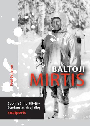 Baltoji mirtis: suomis Simo Häyhä – žymiausias visų laikų snaiperis