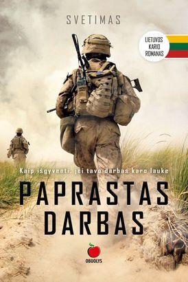 PAPRASTAS DARBAS: romanas apie karą, kurį parašė lietuvis, išgyvenęs daugybę slaptų operacijų šių dienų kariniuose konfliktuose