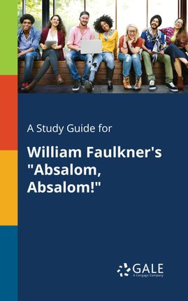 """A Study Guide for William Faulkner's """"Absalom, Absalom!"""""""