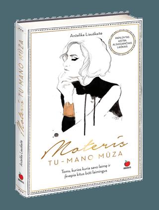 MOTERIS. TU – MANO MŪZA: bestselerio NETOBULA MOTERIS autorė pristato naują išskirtinę knygą moterims ir merginoms, ieškančioms įkvėpimo, kasdien kuriančioms savo laimę ir įkvepiančioms kitus + gausiai iliustruota geriausių mados fotografų nuotraukomis