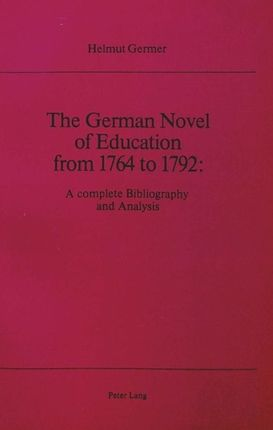 The German Novel of Education from 1764 to 1792: A Complete Bibliography and Analysis