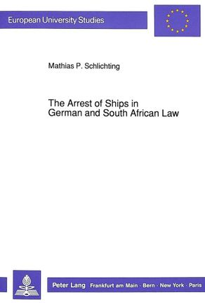 The Arrest of Ships in German and South African Law