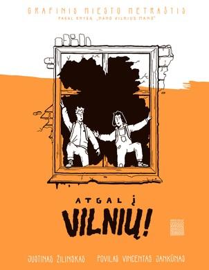"""Atgal į Vilnių! Grafinis miesto metraštis: pagal knygą """"Mano Vilnius mano"""""""