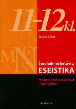 Šiuolaikinė lietuvių eseistika. Metodiniai patarimai ir pratybos 11-12 klasei