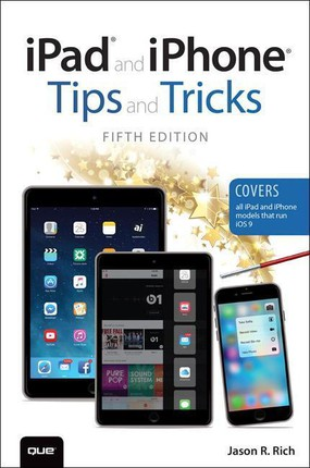 iPad and iPhone Tips and Tricks (Covers iPads and iPhones running iOS9)