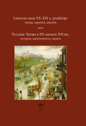 Lietuvos rusai XX–XXI a. pradžioje: istorija, tapatybė, atmintis