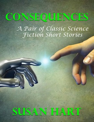 Consequences: A Pair of Classic Science Fiction Short Stories