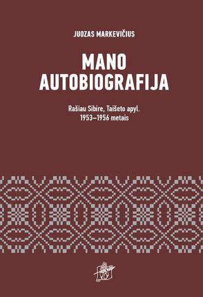 Mano autobiografija: rašau Sibire, Taišeto apyl. 1953-1956 metais. Juozas Markevičius