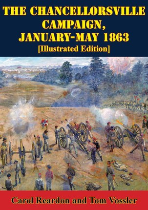 Chancellorsville Campaign, January-May 1863 [Illustrated Edition]