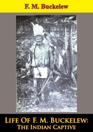 Life Of F. M. Buckelew: The Indian Captive