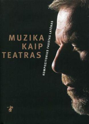 Muzika kaip teatras. Kompozitorius Faustas Latėnas