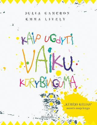 """Kaip ugdyti vaikų kūrybingumą. """"Kūrėjo kelias"""" autorės nauja knyga"""