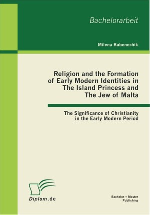 Religion and the Formation of Early Modern Identities in The Island Princess and The Jew of Malta: The Significance of Christianity in the Early Modern Period