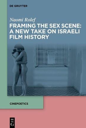 Framing the Sex Scene: A New Take on Israeli Film History