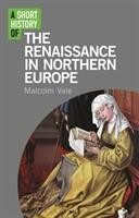 A Short History of the Renaissance in Northern Europe