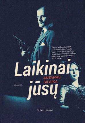 LAIKINAI JŪSŲ: lietuviškojo Džeimso Bondo vardo vertas, tikrų įvykių įkvėptas šnipų romanas apie spalvingą Lietuvos tarpukario laikotarpį
