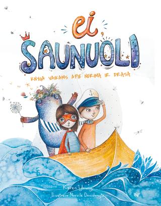 EI, ŠAUNUOLI: knyga vaikams apie nerimą ir drąsą